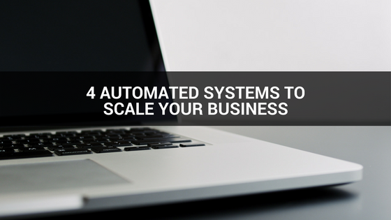 Scale Your Business with these 4 Automated Systems