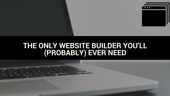 The Only Website Builder You'll (Probably) Ever Need