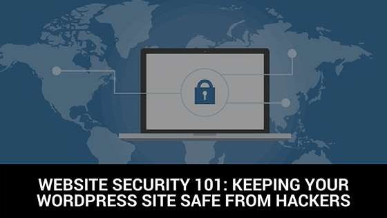 Website Security 101: Keeping Your WordPress Site Safe from Hackers